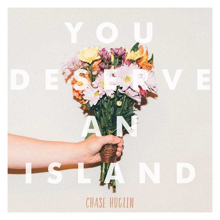 Chase Huglin You Deserve An Island